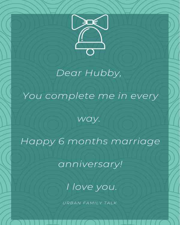 Dear Hubby, You complete me in every way. Happy 6 months marriage anniversary! I love you.