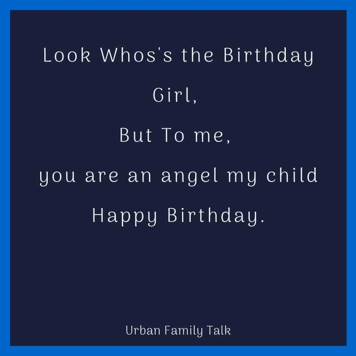 Look Whos's the Birthday Girl, But To me, you are an angel my child Happy Birthday.