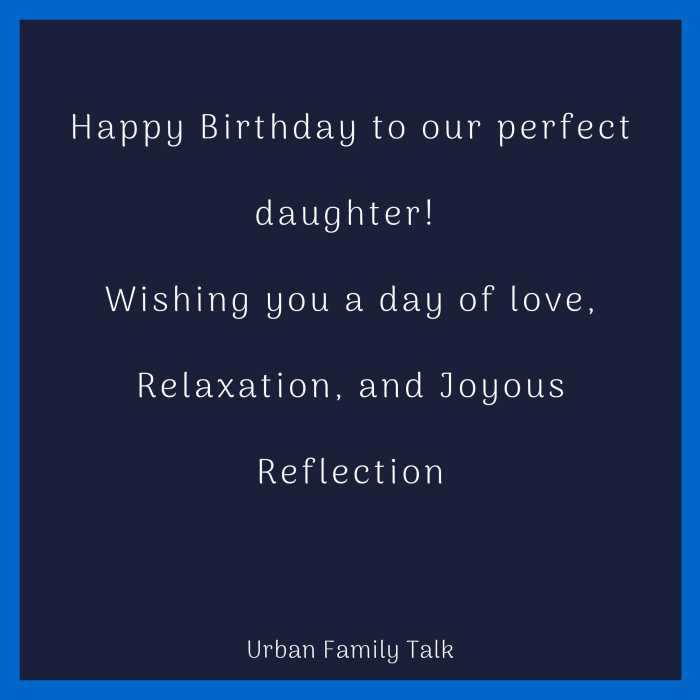 Happy Birthday to our perfect daughter! Wishing you a day of love, Relaxation, and Joyous Reflection!
