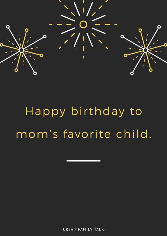 Happy birthday to mom's favorite child.