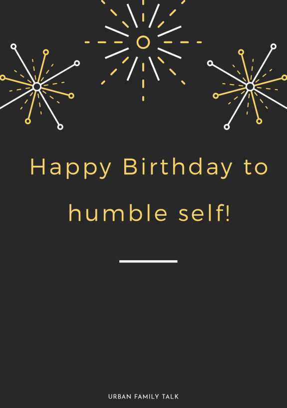 Happy Birthday to humble self!