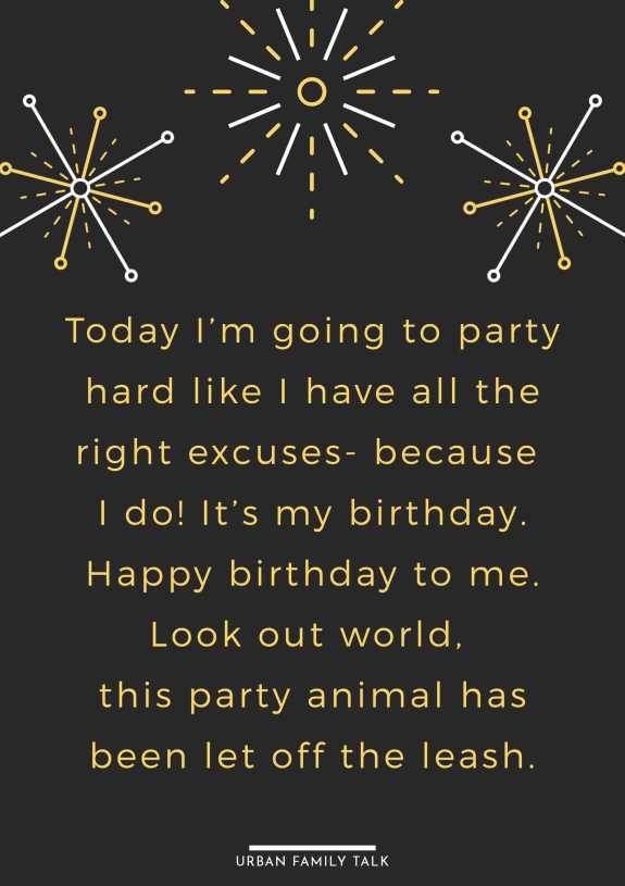 Today I'm going to party hard like I have all the right excuses- because I do! It's my birthday. Happy birthday to me. Look out world, this party animal has been let off the leash.