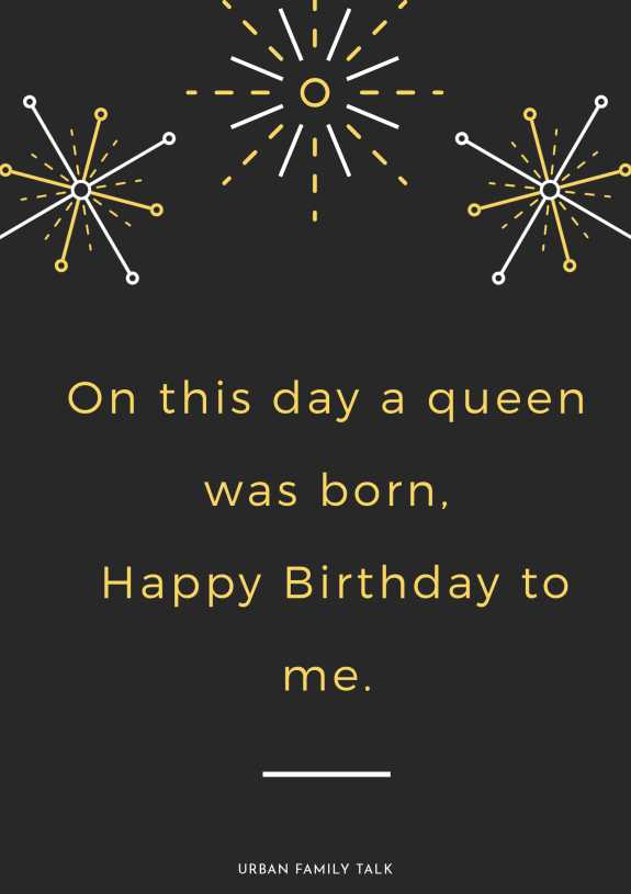 On this day a queen was born, Happy Birthday to me.