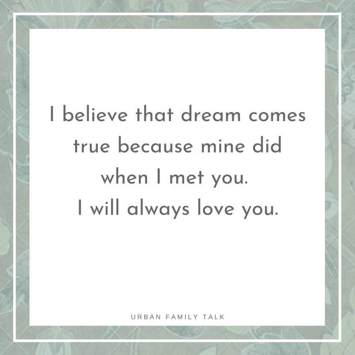 I believe that dream comes true because mine did when I met you. I will always love you.