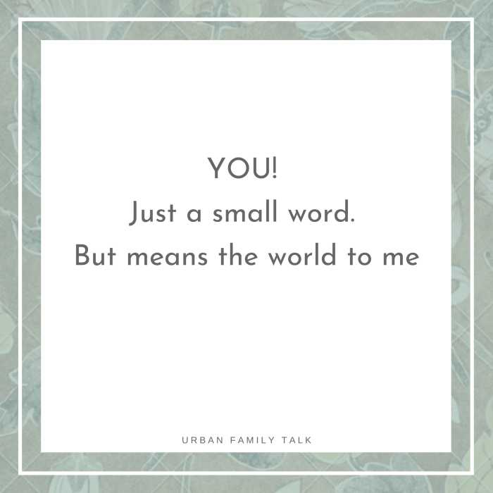 YOU! Just a small word. But means the world to me..