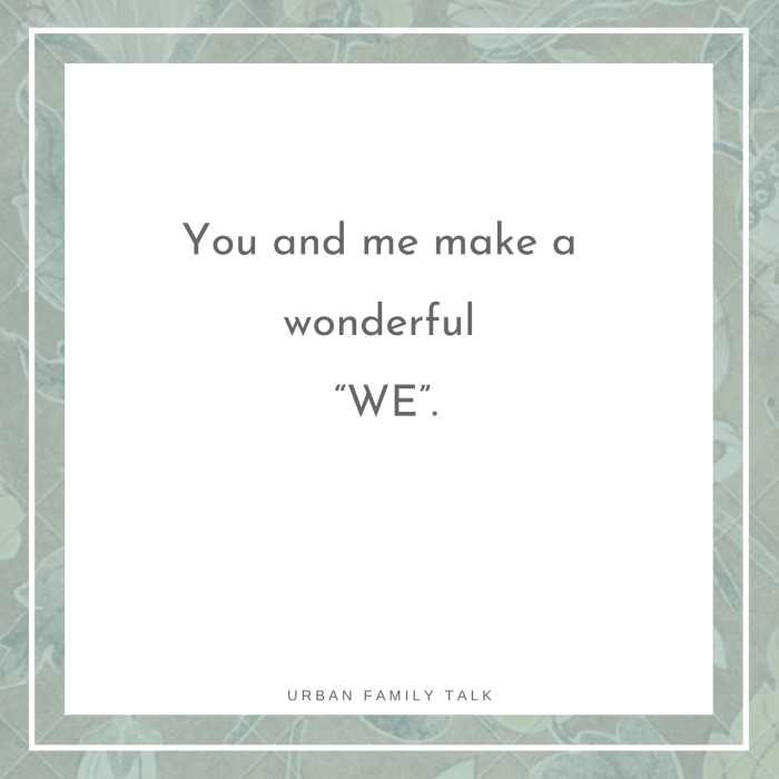"You and me make a wonderful ""WE""."