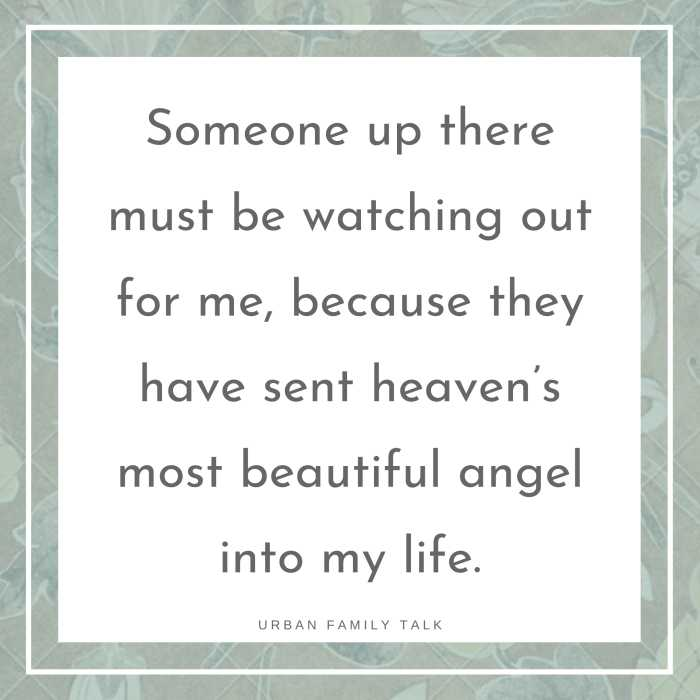 Someone up there must be watching out for me, because they have sent heaven's most beautiful angel into my life.