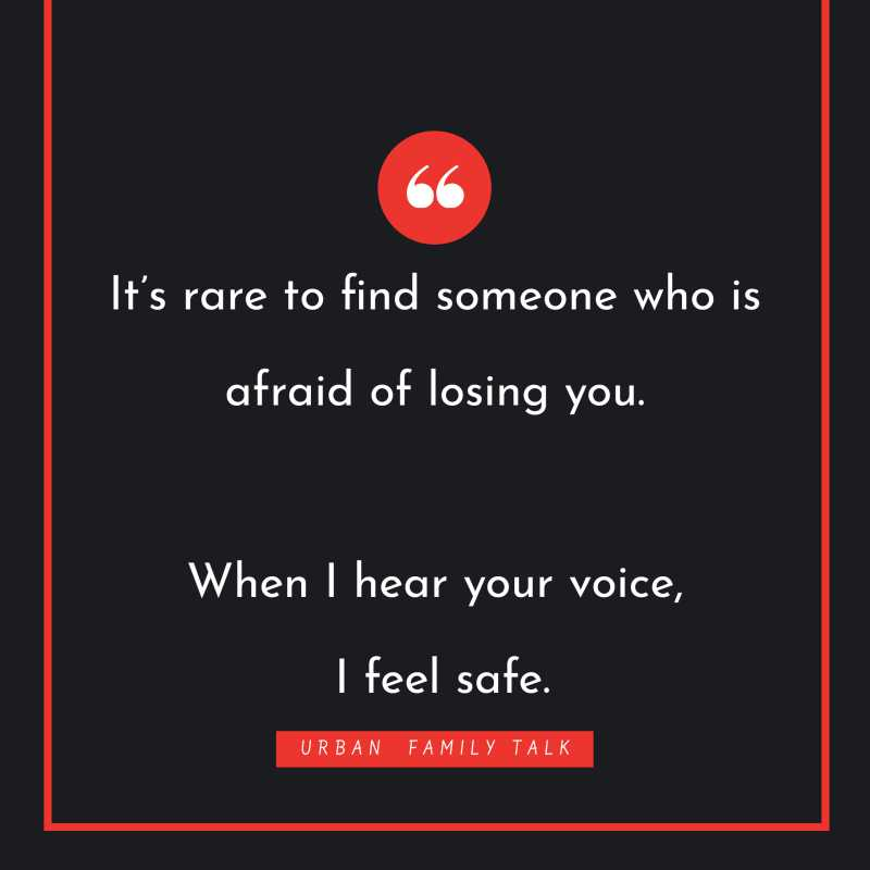 It's rare to find someone who is afraid of losing you.