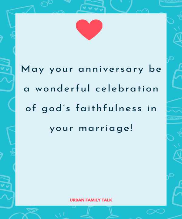 May your anniversary be a wonderful celebration of god's faithfulness in your marriage!