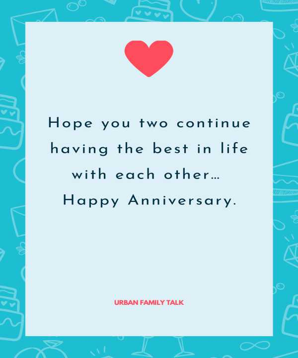 Hope you two continue having the best in life with each other… Happy Anniversary.