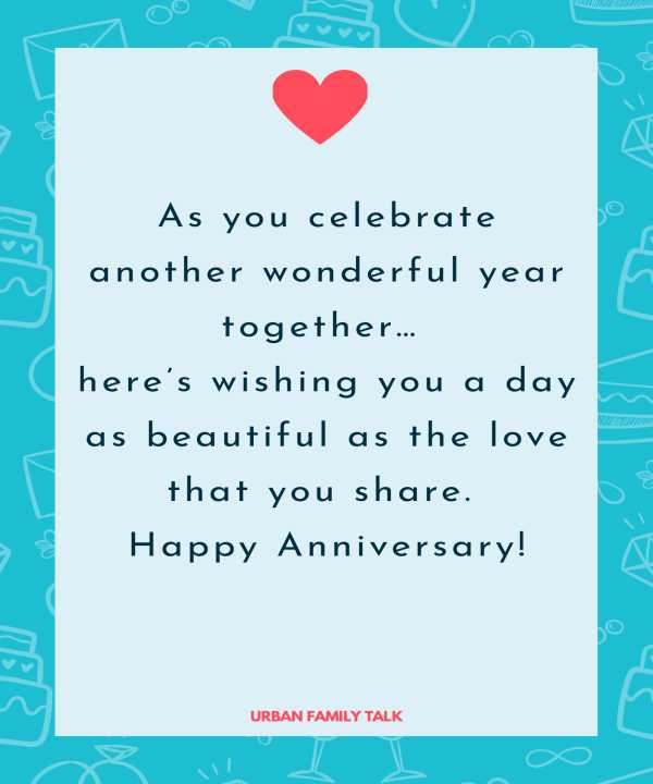 As you celebrate another wonderful year together… here's wishing you a day as beautiful as the love that you share. Happy Anniversary!