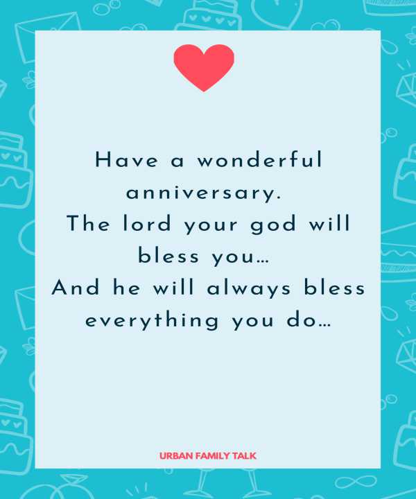 Have a wonderful anniversary. The lord your god will bless you… And he will always bless everything you do…