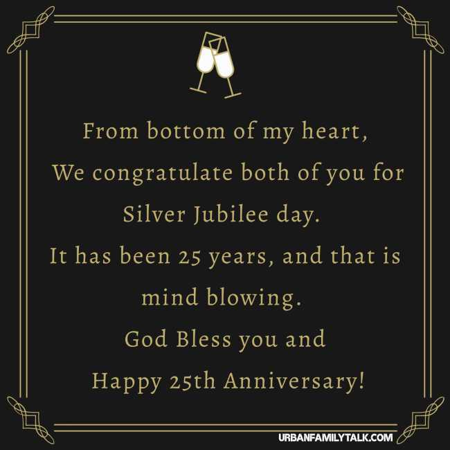 From bottom of my heart, We congratulate both of you for Silver Jubilee day. It has been 25 years, and that is mind blowing. God Bless you and Happy 25th Anniversary!