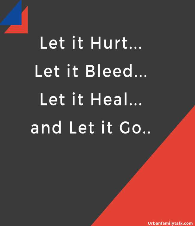 Let it Hurt... Let it Bleed... Let it Heal... and Let it Go...