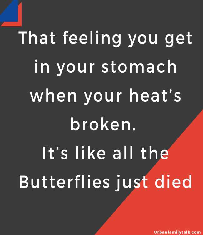 That feeling you get in your stomach when your heat's broken. It's like all the Butterflies just died.