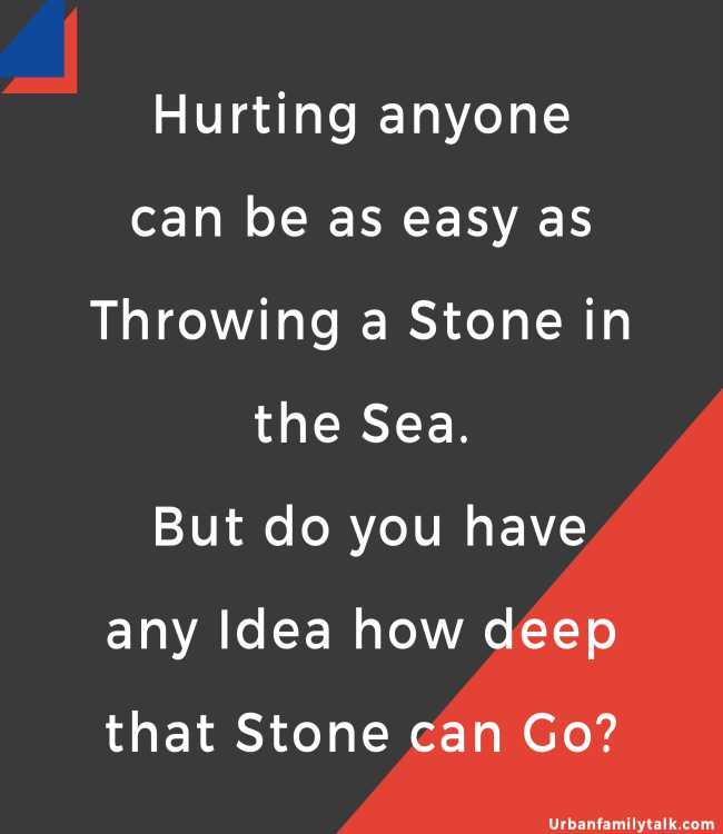 Hurting anyone can be as easy as Throwing a Stone in the Sea. But do you have any Idea how deep that Stone can Go?