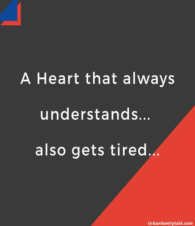A Heart that always understands... also gets tired...