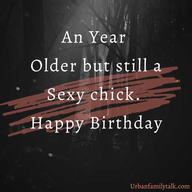 A Year Older but still a Sexy chick. Happy Birthday