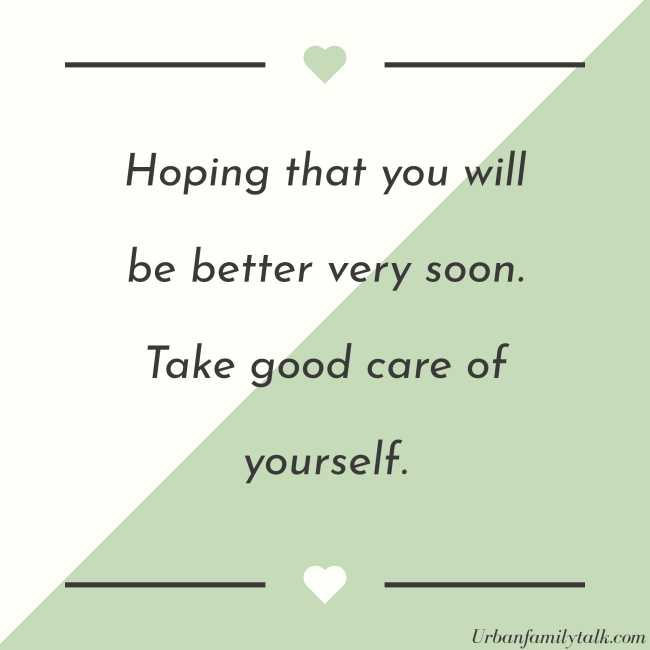 Hoping that you will be better very soon. Take good care of yourself.