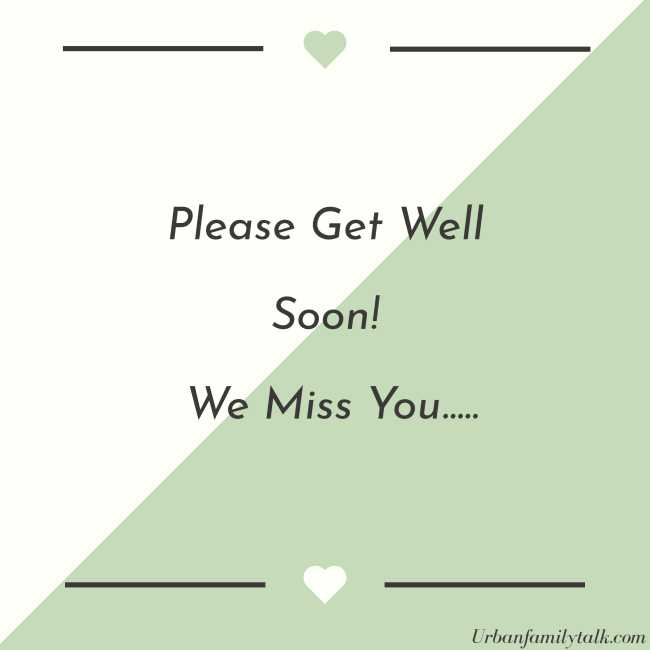 Please Get Well Soon! We Miss You…..