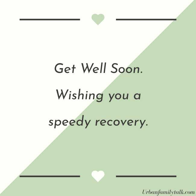 Get Well Soon. Wishing you a speedy recovery.