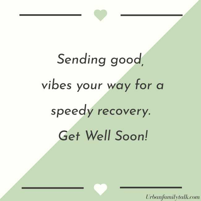 Sending good, vibes your way for a speedy recovery. Get Well Soon!