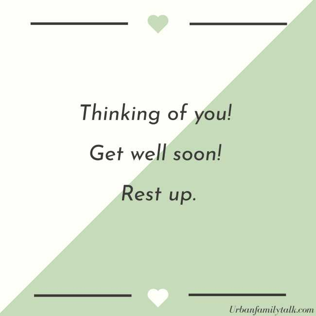Thinking of you! Get well soon! Rest up.