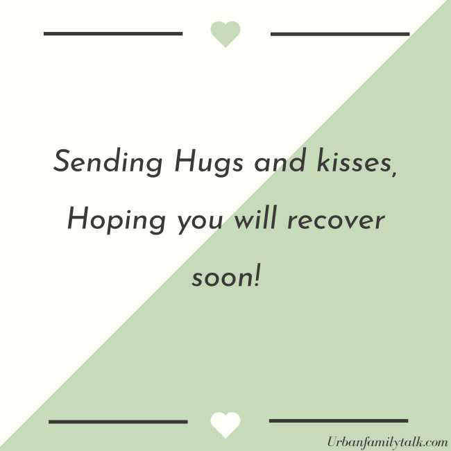 Sending Hugs and kisses, Hoping you will recover soon!