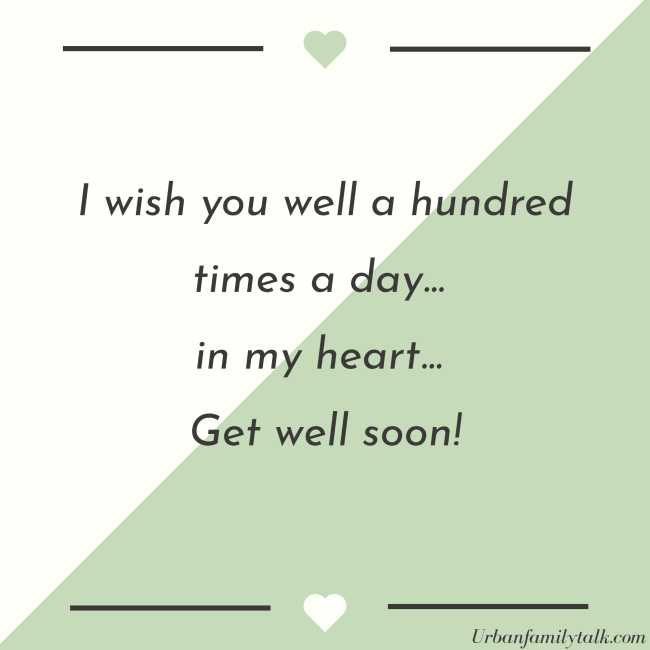 I wish you well a hundred times a day… in my heart… Get well soon!