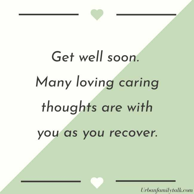 Get well soon. Many loving caring thoughts are with you as you recover.