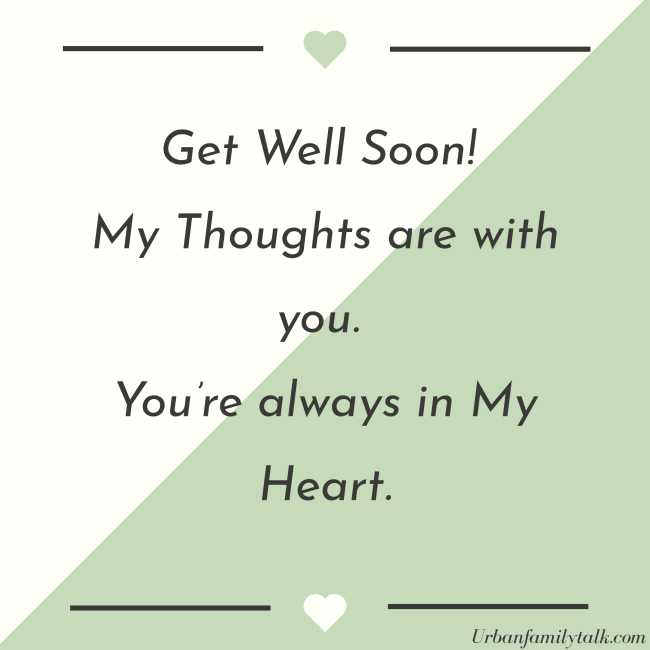 Get Well Soon! My Thoughts are with you. You're always in My Heart.