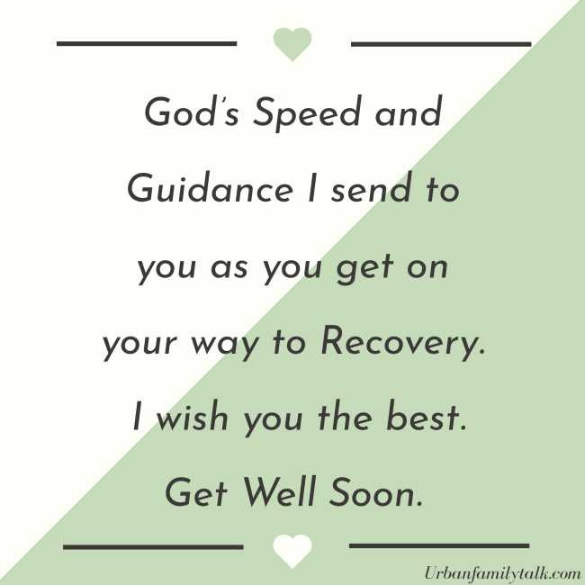 God's Speed and Guidance I send to you as you get on your way to Recovery. I wish you the best. Get Well Soon.