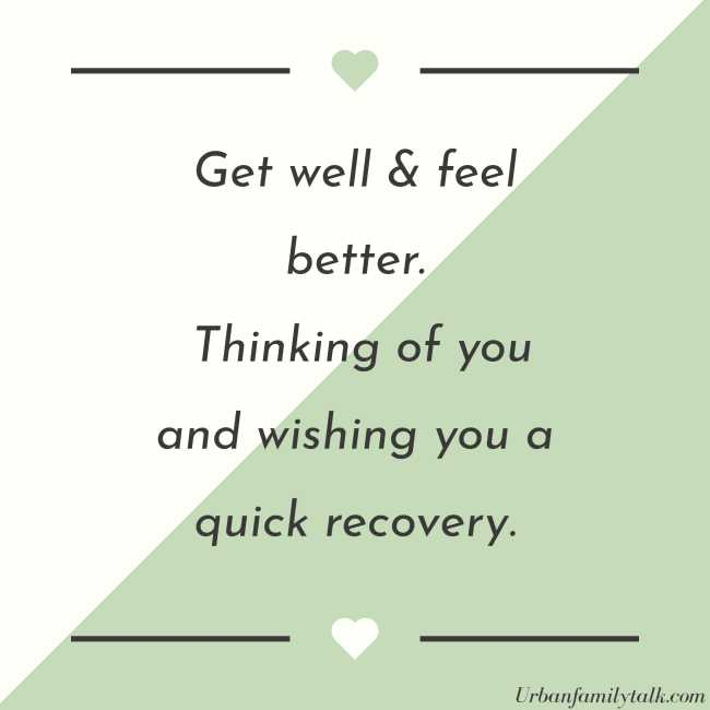Get well & feel better. Thinking of you and wishing you a quick recovery.