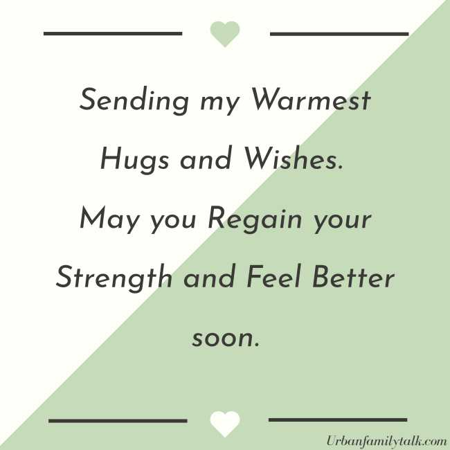Sending my Warmest Hugs and Wishes. May you Regain your Strength and Feel Better soon.