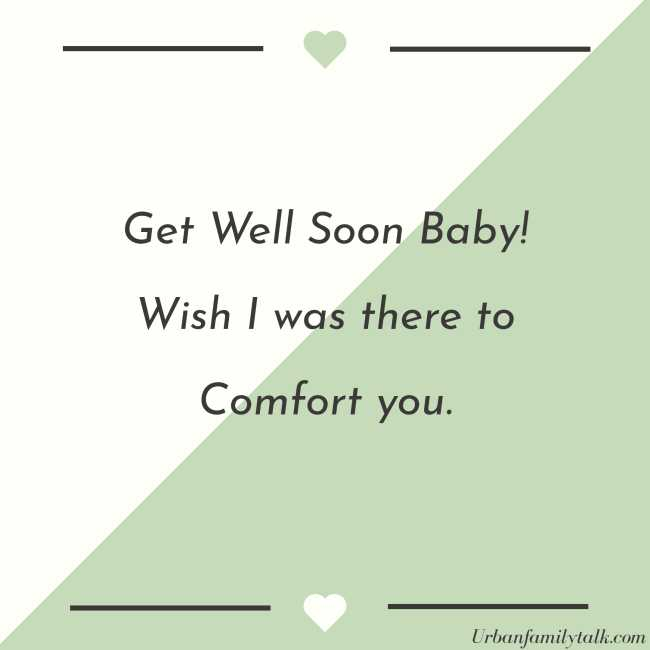 Get Well Soon Baby! Wish I was there to Comfort you.