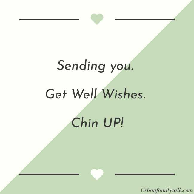 Sending you. Get Well Wishes. Chin UP!