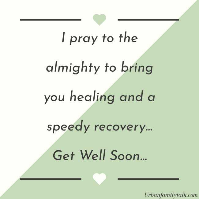 I pray to the almighty to bring you healing and a speedy recovery… Get Well Soon…