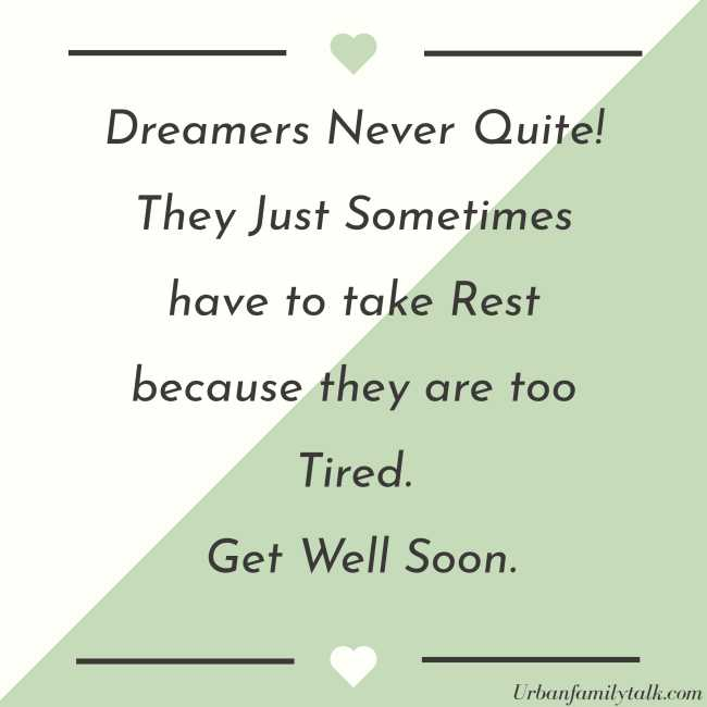 Dreamers Never Quite! They Just Sometimes have to take Rest because they are too Tired. Get Well Soon!