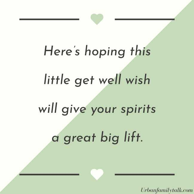 Here's hoping this little get well wish will give your spirits a great big lift.