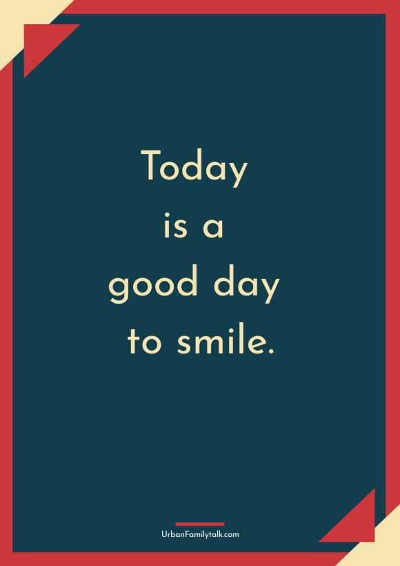 Today is a good day to smile.