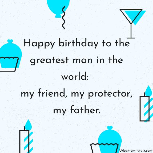 Happy birthday to the greatest man in the world: my friend, my protector, my father.