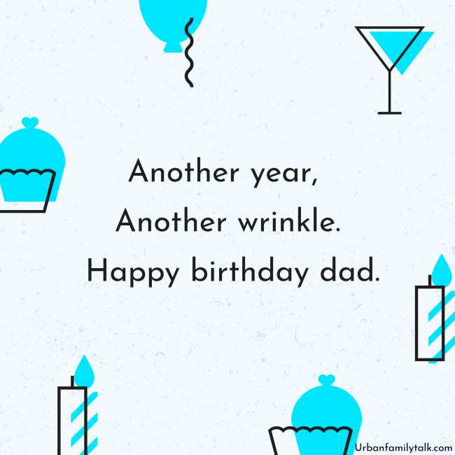 Another year, Another wrinkle. Happy birthday dad.