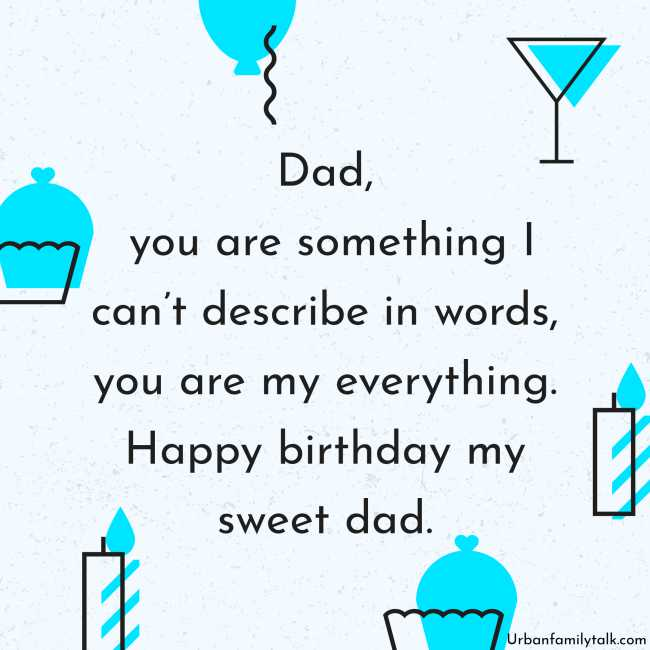 Dad, you are something I can't describe in words, you are my everything. Happy birthday my sweet dad.