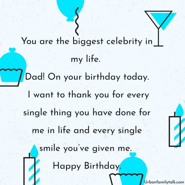 You are the biggest celebrity in my life. Dad! On your birthday today. I want to thank you for every single thing you have done for me in life and every single smile you've given me. Happy Birthday.