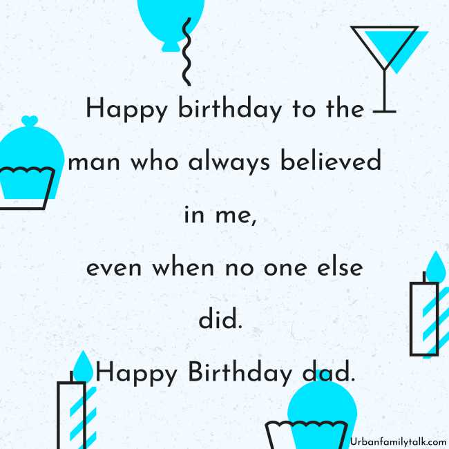 Happy birthday to the man who always believed in me, even when no one else did. Happy Birthday, dad.