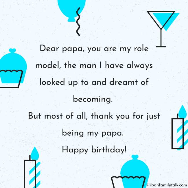 Dear papa, you are my role model, the man I have always looked up to and dreamt of becoming. But most of all, thank you for just being my papa. Happy birthday!