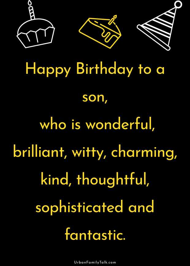 Happy Birthday to a son, who is wonderful, brilliant, witty, charming, kind, thoughtful, sophisticated and fantastic.
