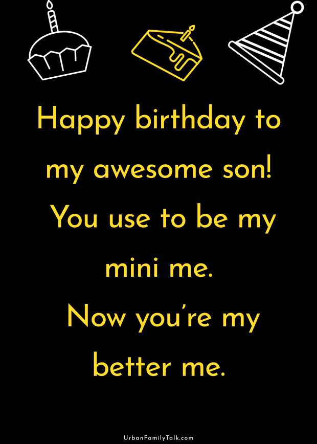 Happy birthday to my awesome son! You use to be my mini me. Now you're my better me.
