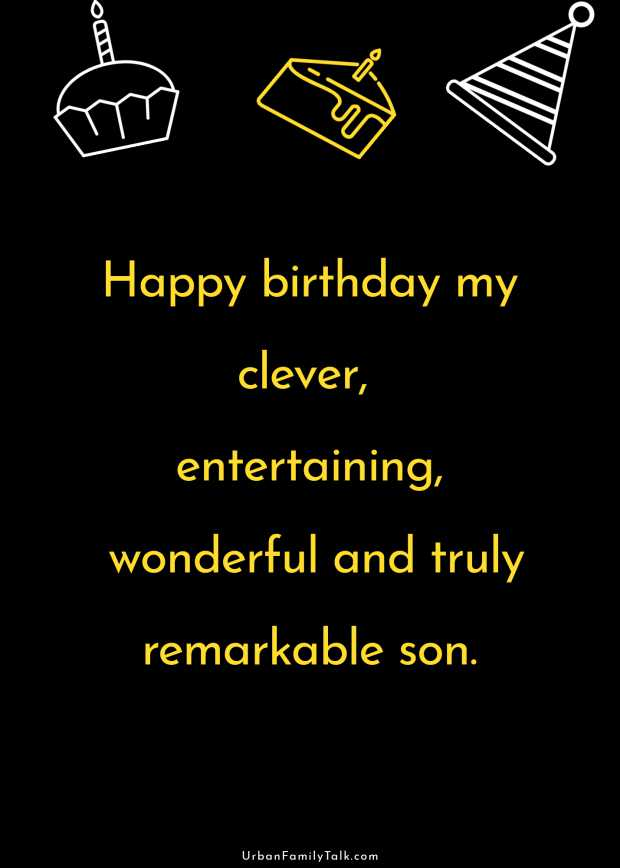 Happy birthday my clever, entertaining, wonderful and truly remarkable son.