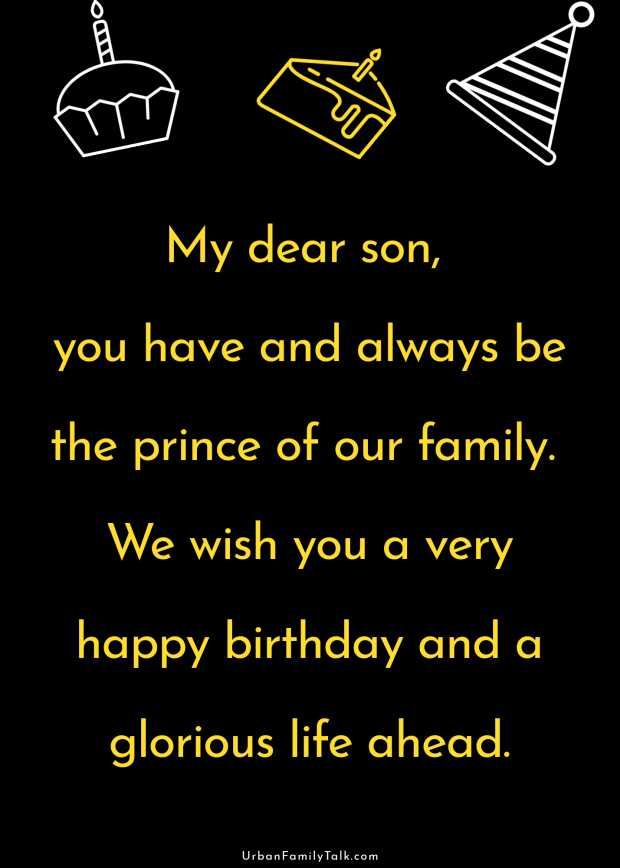 My dear son, you have and always be the prince of our family. We wish you a very happy birthday and a glorious life ahead.